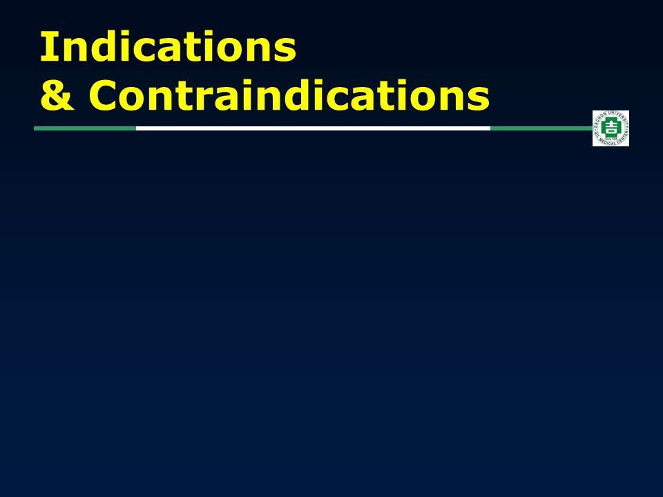 Indications & Contraindications