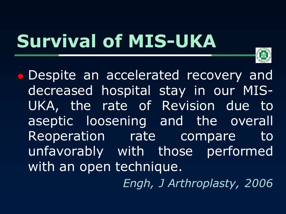 Despite an accelerated recovery and decreased hospital stay in our MIS- UKA, the rate of Revision due to aseptic loosening and the overall Reoperation