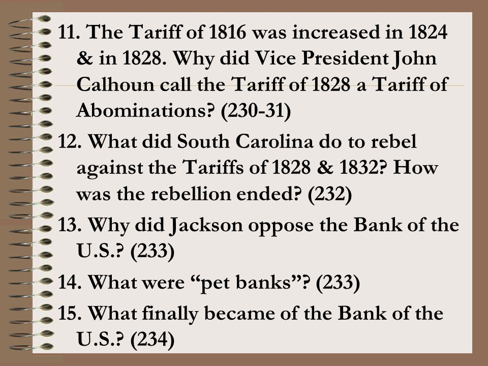 11. The Tariff of 1816 was increased in 1824 & in 1828. Why did Vice President John Calhoun call the Tariff of 1828 a Tariff of Abominations? (230-31)