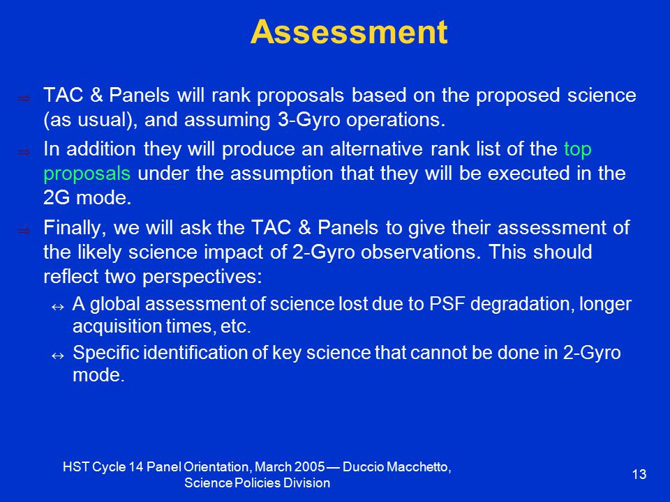 HST Cycle 14 Panel Orientation, March 2005 — Duccio Macchetto, Science Policies Division 13 Assessment  TAC & Panels will rank proposals based on the