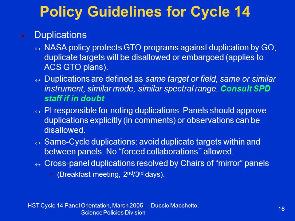 HST Cycle 14 Panel Orientation, March 2005 — Duccio Macchetto, Science Policies Division 16 Policy Guidelines for Cycle 14 ¬ Duplications  NASA polic