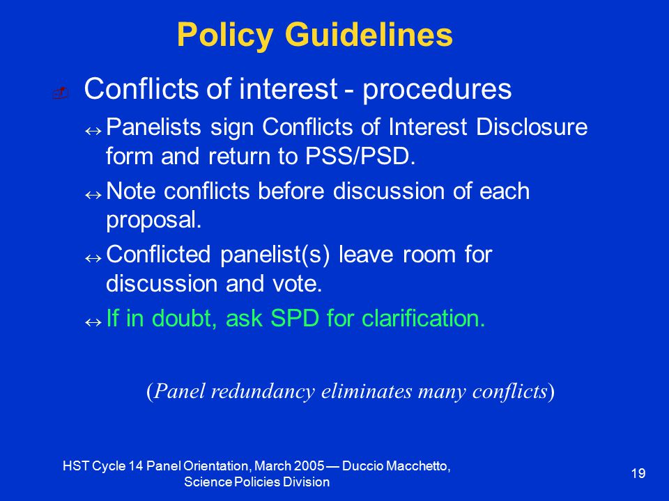 HST Cycle 14 Panel Orientation, March 2005 — Duccio Macchetto, Science Policies Division 19 Policy Guidelines ­ Conflicts of interest - procedures  P