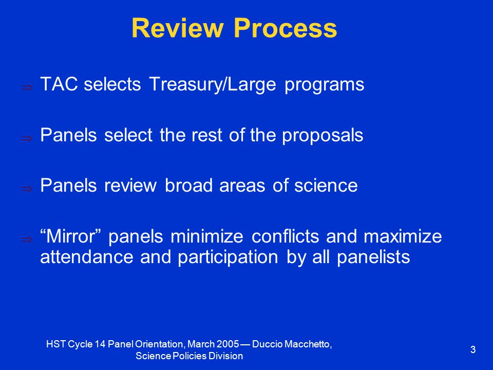 HST Cycle 14 Panel Orientation, March 2005 — Duccio Macchetto, Science Policies Division 3 Review Process  TAC selects Treasury/Large programs  Pane