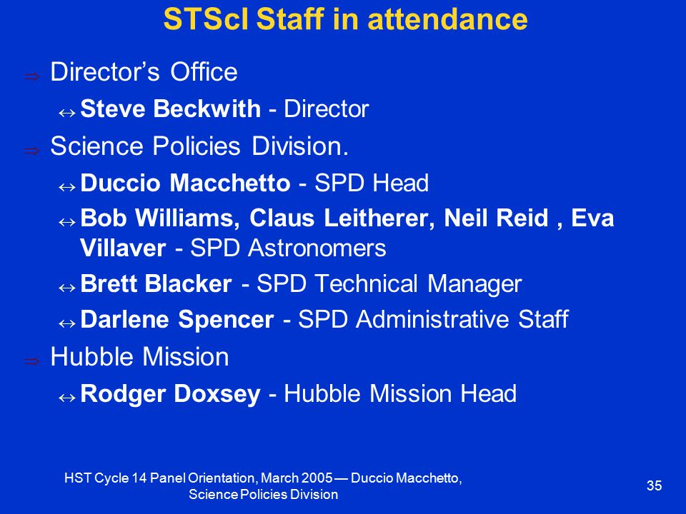 HST Cycle 14 Panel Orientation, March 2005 — Duccio Macchetto, Science Policies Division 35 STScI Staff in attendance  Director's Office  Steve Beck