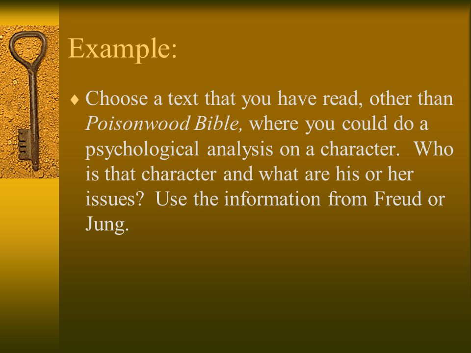 Example:  Choose a text that you have read, other than Poisonwood Bible, where you could do a psychological analysis on a character.
