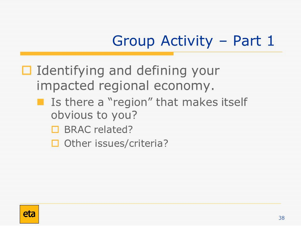 38 Group Activity – Part 1  Identifying and defining your impacted regional economy.