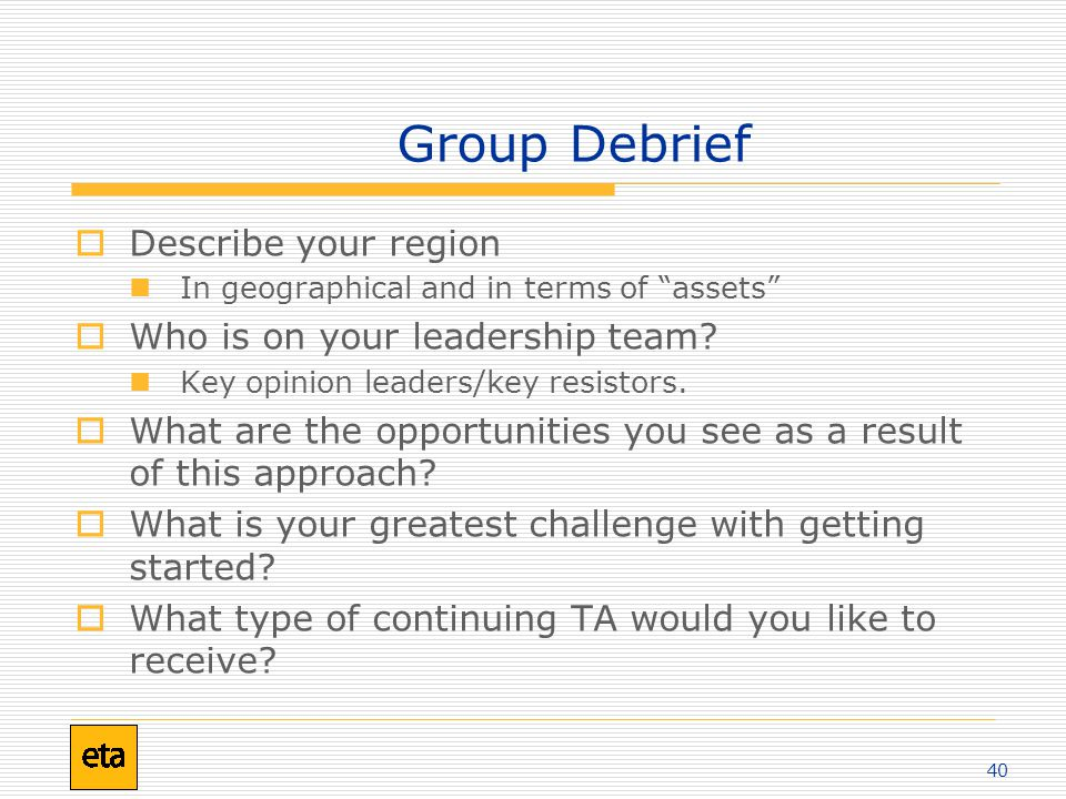 40 Group Debrief  Describe your region In geographical and in terms of assets  Who is on your leadership team.