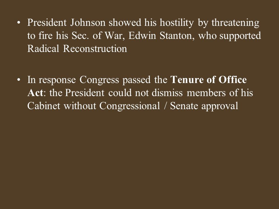 President Johnson showed his hostility by threatening to fire his Sec.