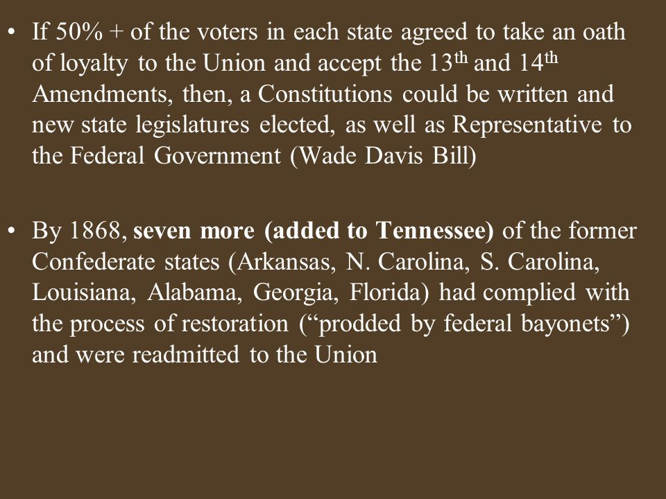 If 50% + of the voters in each state agreed to take an oath of loyalty to the Union and accept the 13 th and 14 th Amendments, then, a Constitutions c