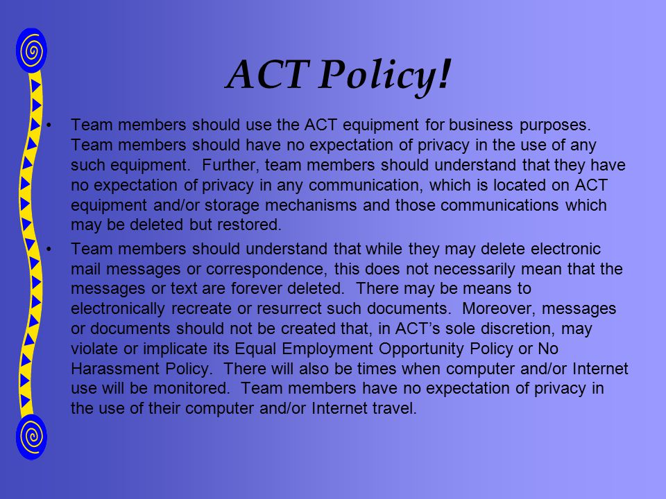 Team members should use the ACT equipment for business purposes.