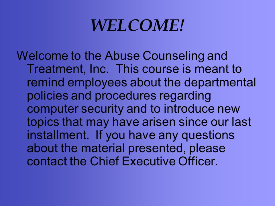 WELCOME. Welcome to the Abuse Counseling and Treatment, Inc.