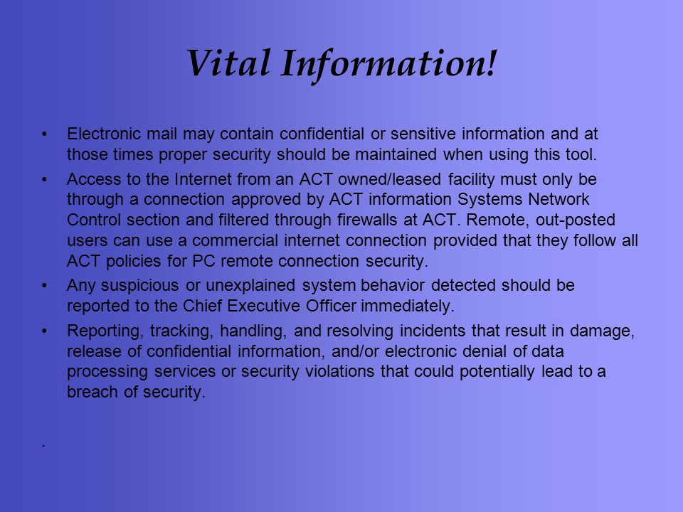 Vital Information! Electronic mail may contain confidential or sensitive information and at those times proper security should be maintained when usin