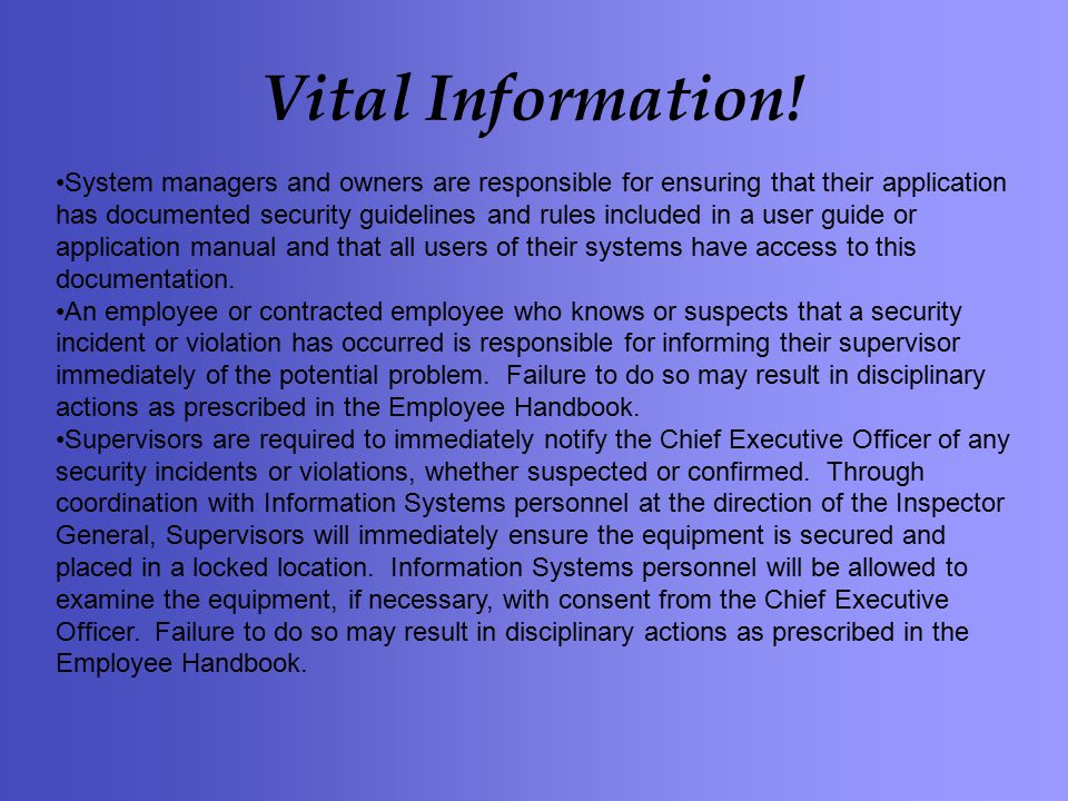 Vital Information! System managers and owners are responsible for ensuring that their application has documented security guidelines and rules include