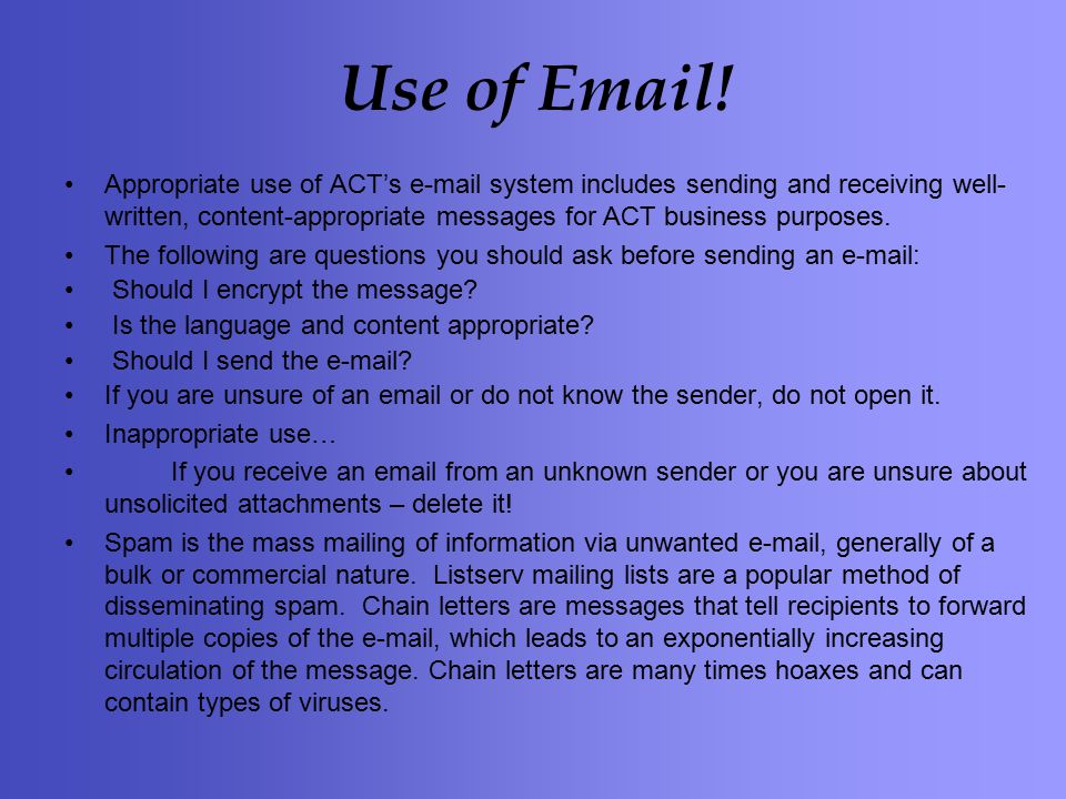 Appropriate use of ACT's e-mail system includes sending and receiving well- written, content-appropriate messages for ACT business purposes.