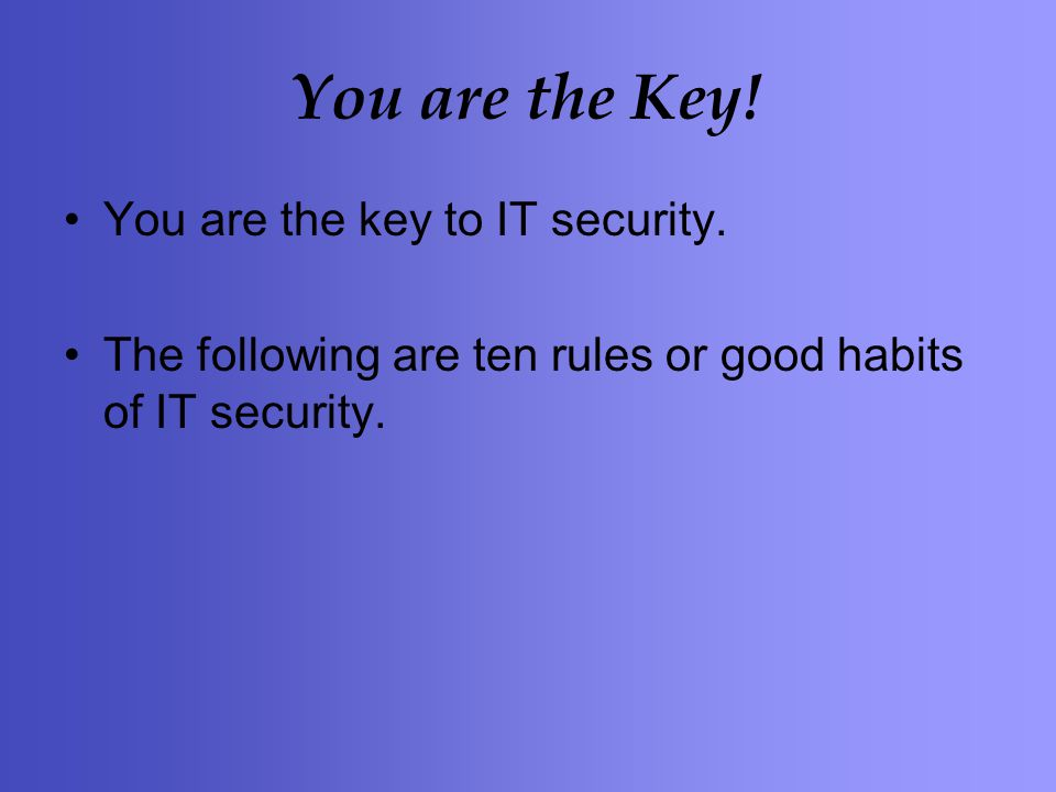 You are the Key. You are the key to IT security.