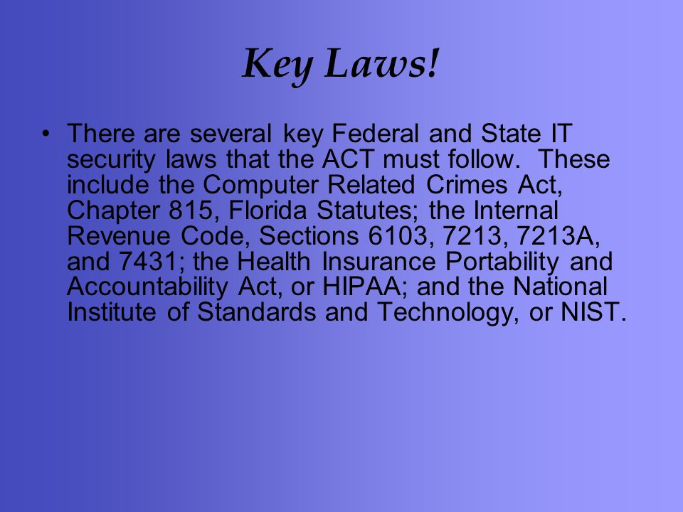 There are several key Federal and State IT security laws that the ACT must follow.
