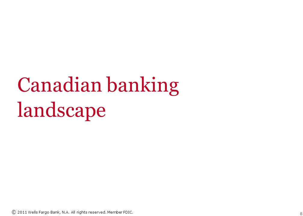 © 2011 Wells Fargo Bank, N.A. All rights reserved. Member FDIC. 88 Canadian banking landscape