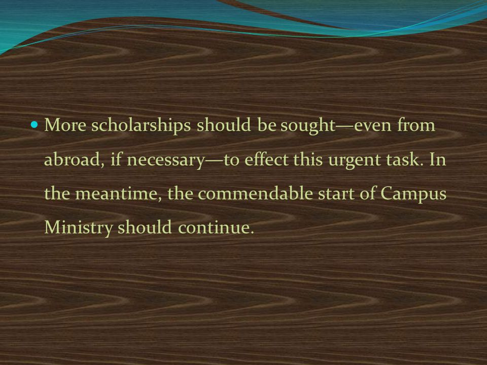 More scholarships should be sought—even from abroad, if necessary—to effect this urgent task.