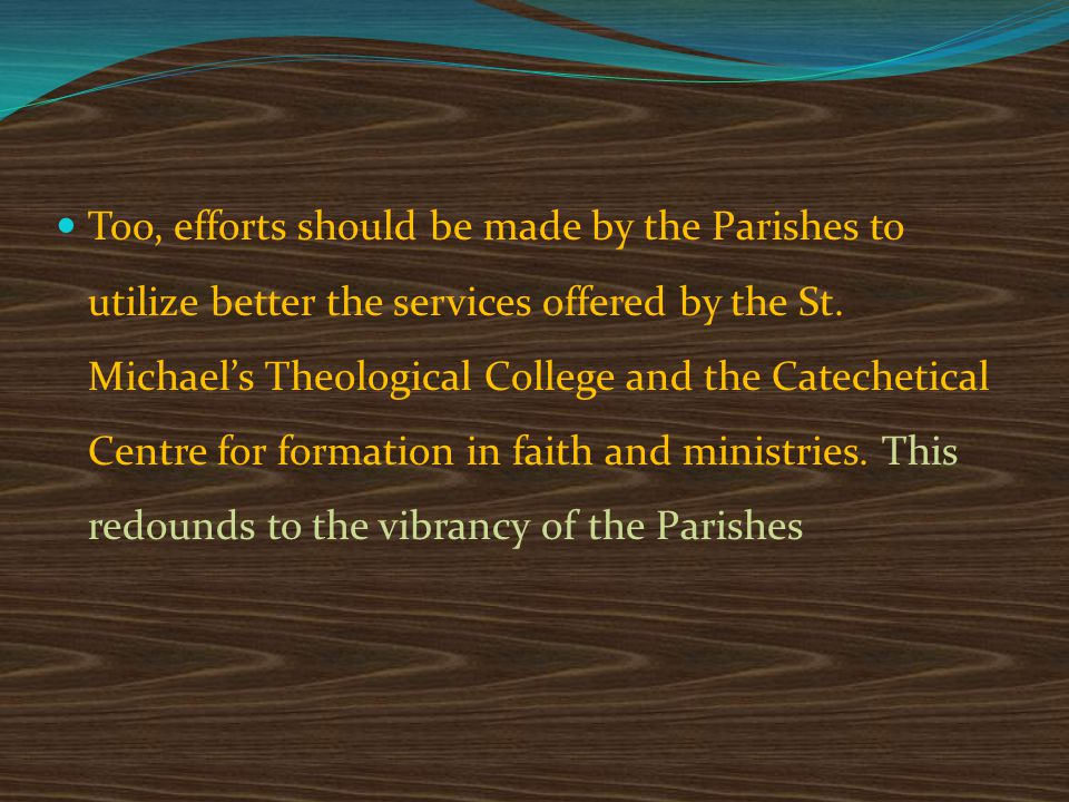 Too, efforts should be made by the Parishes to utilize better the services offered by the St.