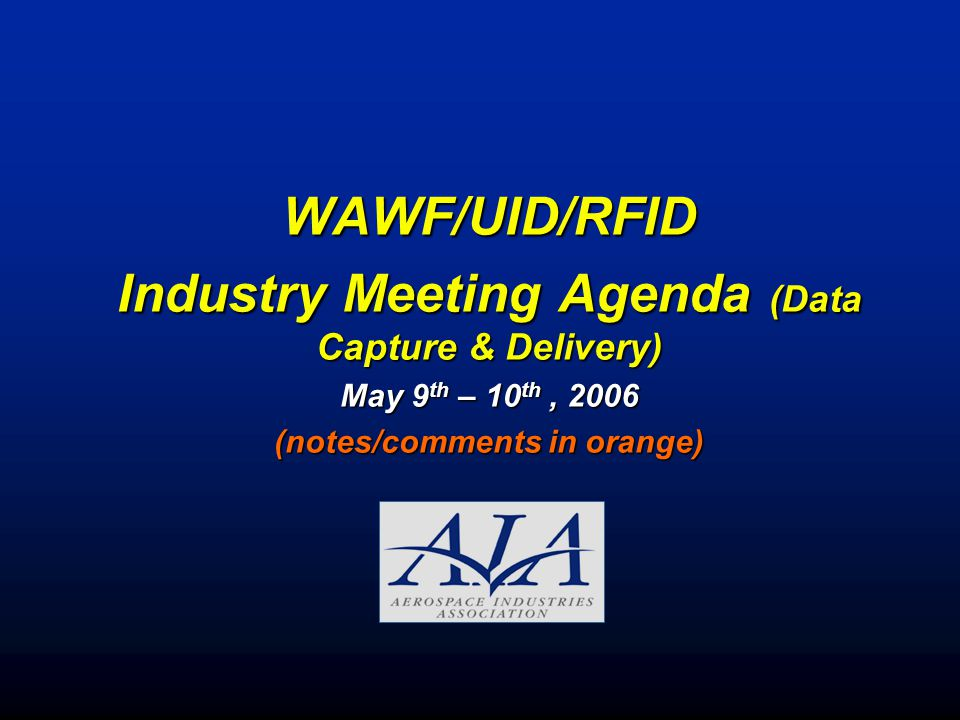 WAWF/UID/RFID Industry Meeting Agenda (Data Capture & Delivery) May 9 th – 10 th, 2006 (notes/comments in orange)