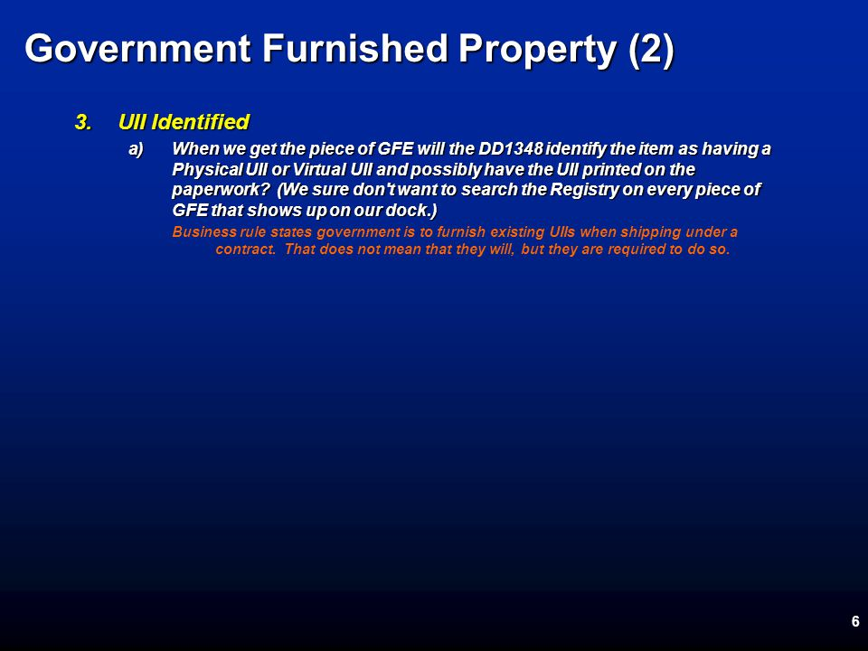 6 Government Furnished Property (2) 3.UII Identified a)When we get the piece of GFE will the DD1348 identify the item as having a Physical UII or Virtual UII and possibly have the UII printed on the paperwork.