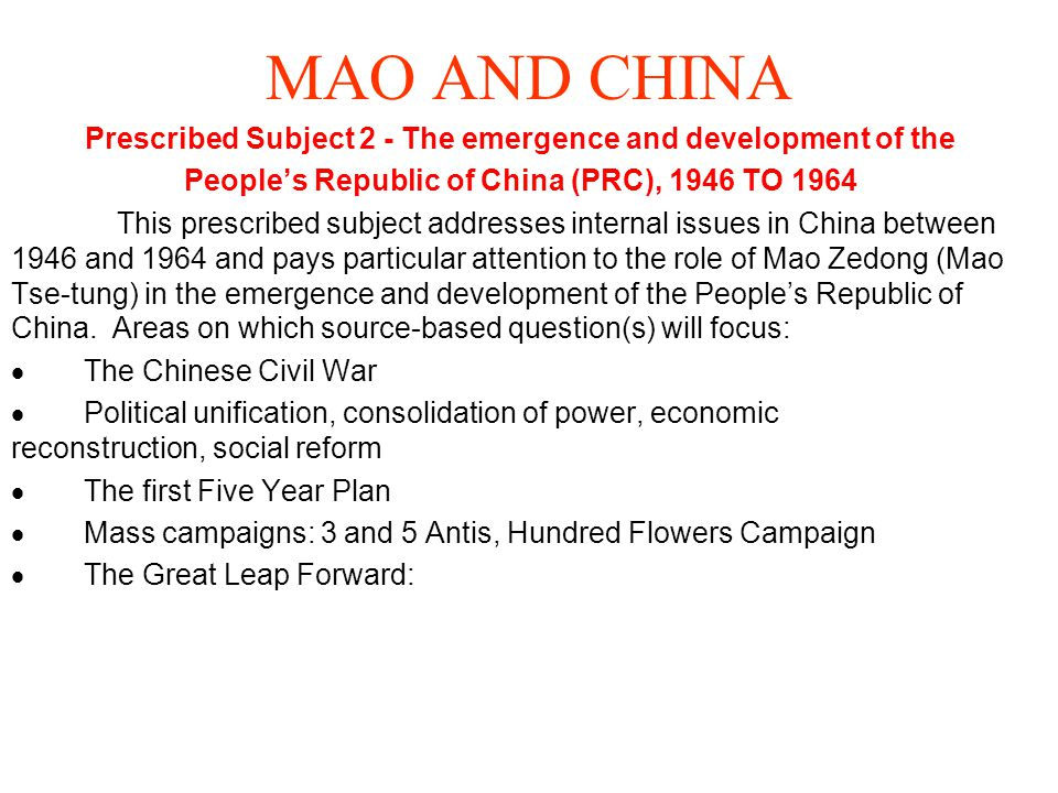 MAO AND CHINA Prescribed Subject 2 - The emergence and development of the People's Republic of China (PRC), 1946 TO 1964 This prescribed subject addre