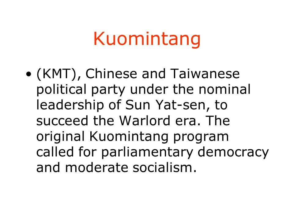 Kuomintang (KMT), Chinese and Taiwanese political party under the nominal leadership of Sun Yat-sen, to succeed the Warlord era. The original Kuominta