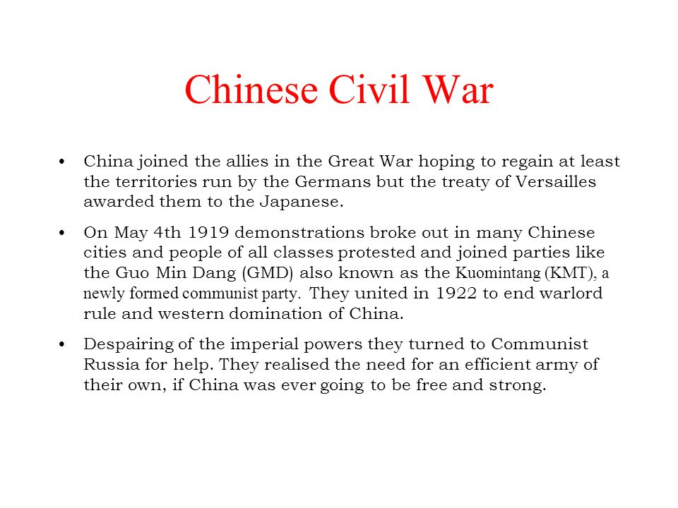 Chinese Civil War China joined the allies in the Great War hoping to regain at least the territories run by the Germans but the treaty of Versailles a
