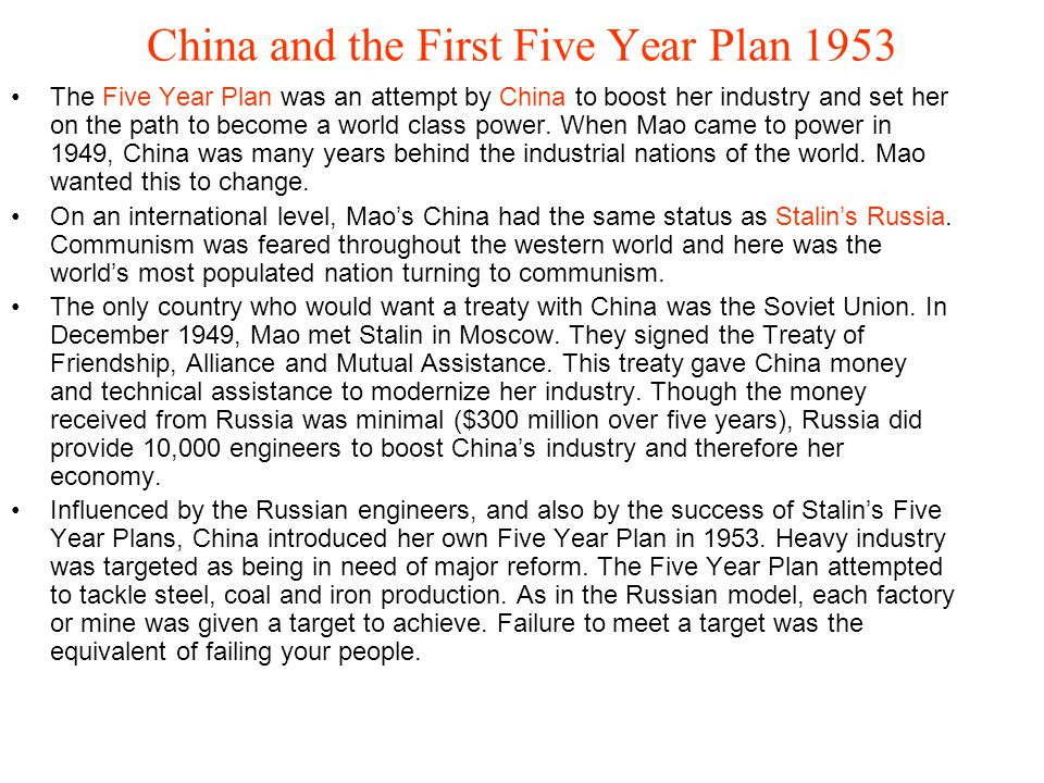China and the First Five Year Plan 1953 The Five Year Plan was an attempt by China to boost her industry and set her on the path to become a world cla