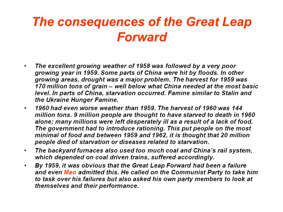 The consequences of the Great Leap Forward The excellent growing weather of 1958 was followed by a very poor growing year in 1959. Some parts of China