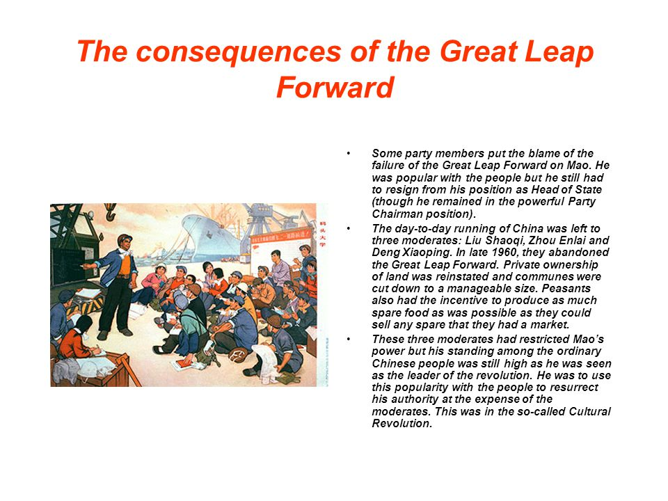 The consequences of the Great Leap Forward Some party members put the blame of the failure of the Great Leap Forward on Mao. He was popular with the p