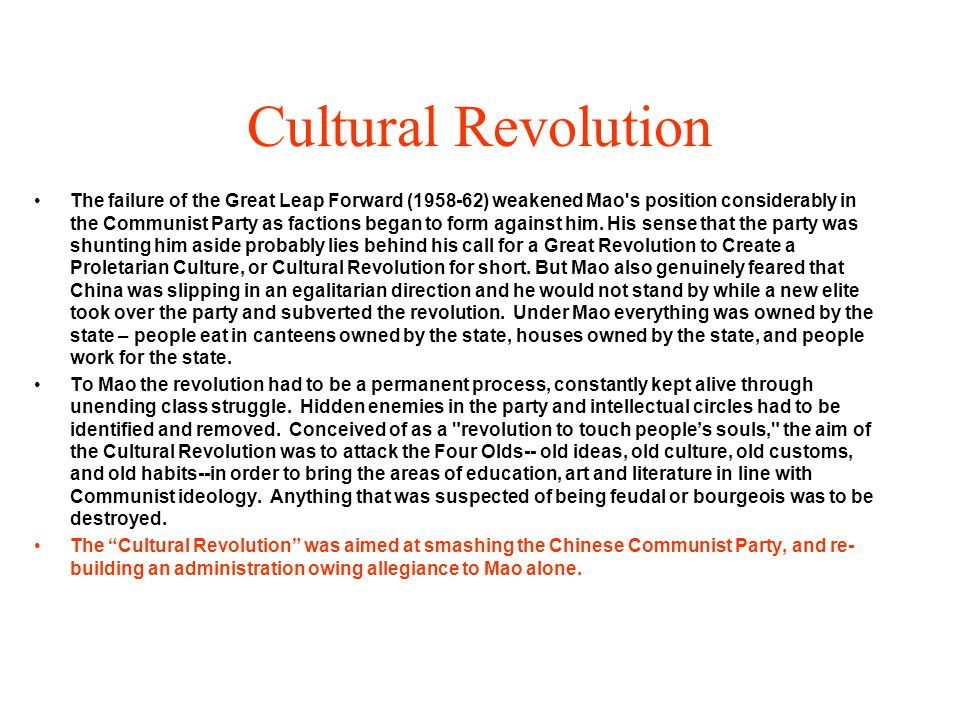 Cultural Revolution The failure of the Great Leap Forward (1958-62) weakened Mao's position considerably in the Communist Party as factions began to f