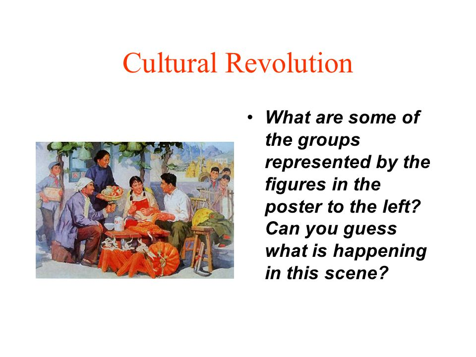 Cultural Revolution What are some of the groups represented by the figures in the poster to the left? Can you guess what is happening in this scene?