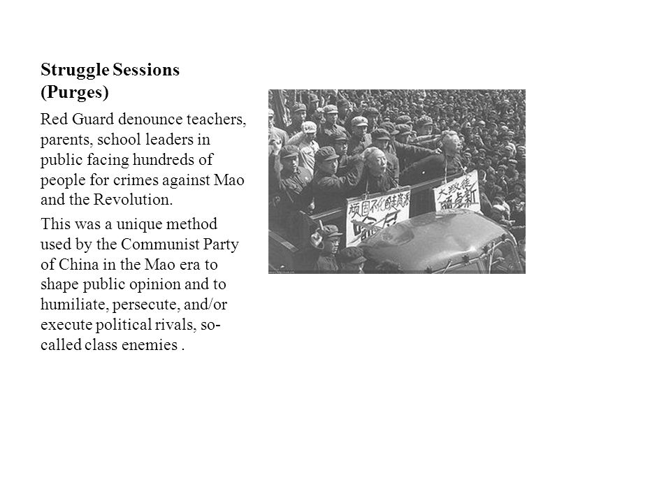 Struggle Sessions (Purges) Red Guard denounce teachers, parents, school leaders in public facing hundreds of people for crimes against Mao and the Rev