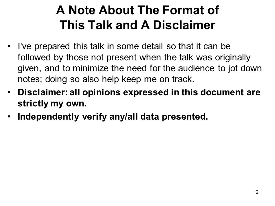 2 A Note About The Format of This Talk and A Disclaimer I ve prepared this talk in some detail so that it can be followed by those not present when the talk was originally given, and to minimize the need for the audience to jot down notes; doing so also help keep me on track.