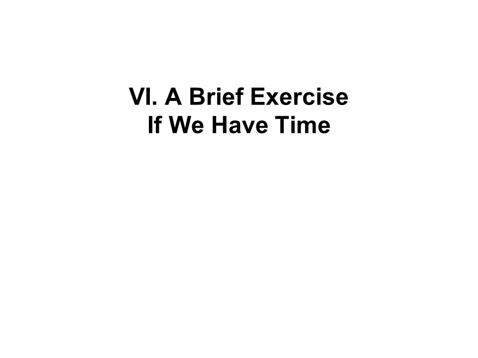 VI. A Brief Exercise If We Have Time