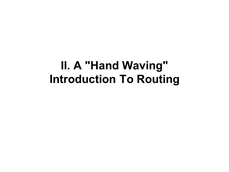 II. A Hand Waving Introduction To Routing