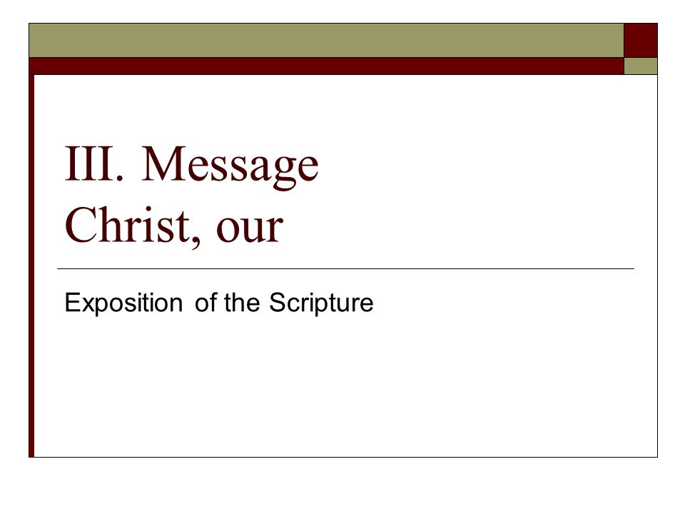 III. Message Christ, our Exposition of the Scripture
