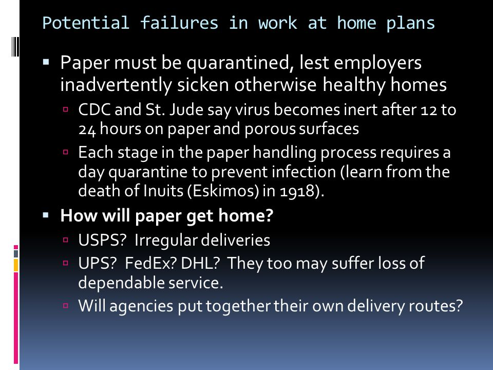 Potential failures in work at home plans  Paper must be quarantined, lest employers inadvertently sicken otherwise healthy homes  CDC and St. Jude s