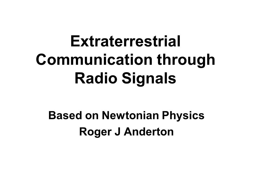 Extraterrestrial Communication through Radio Signals Based on Newtonian Physics Roger J Anderton