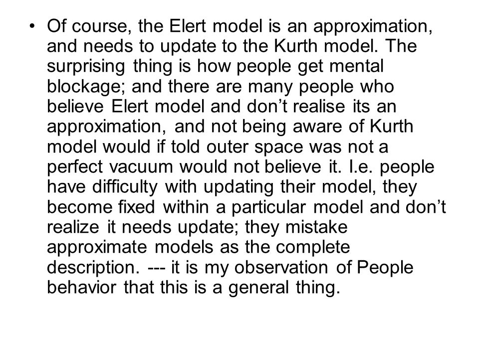 Of course, the Elert model is an approximation, and needs to update to the Kurth model. The surprising thing is how people get mental blockage; and th
