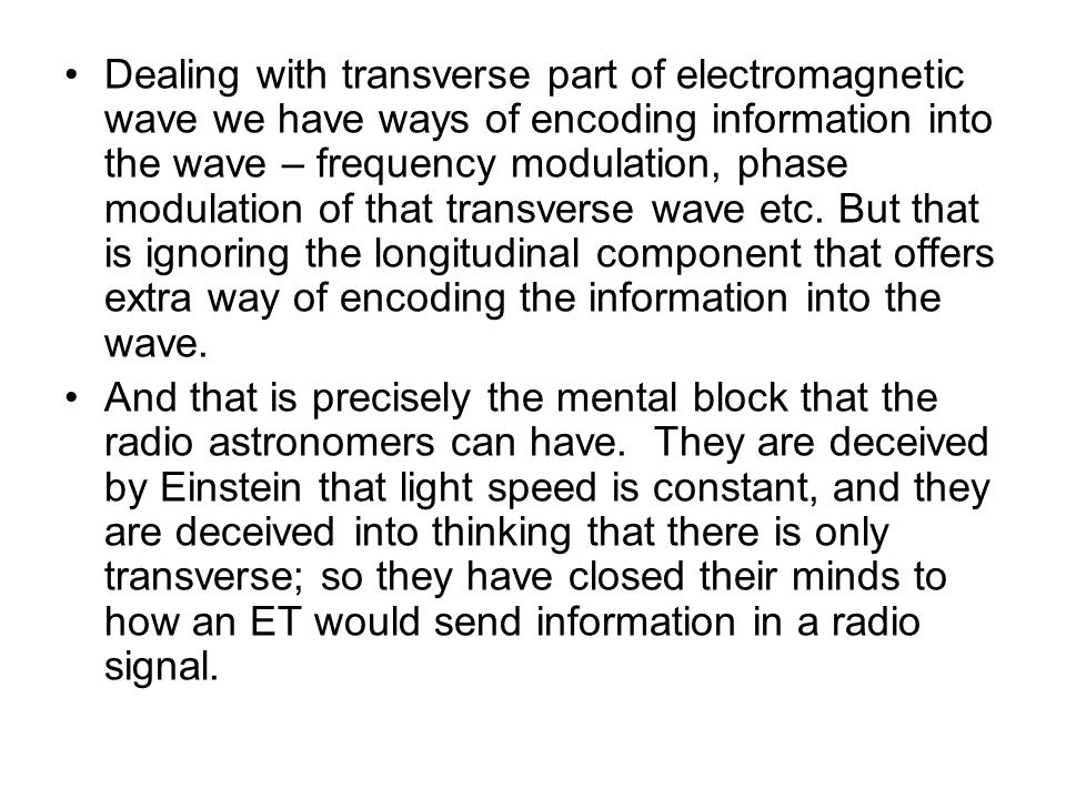 Dealing with transverse part of electromagnetic wave we have ways of encoding information into the wave – frequency modulation, phase modulation of th
