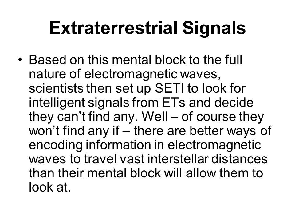Extraterrestrial Signals Based on this mental block to the full nature of electromagnetic waves, scientists then set up SETI to look for intelligent s