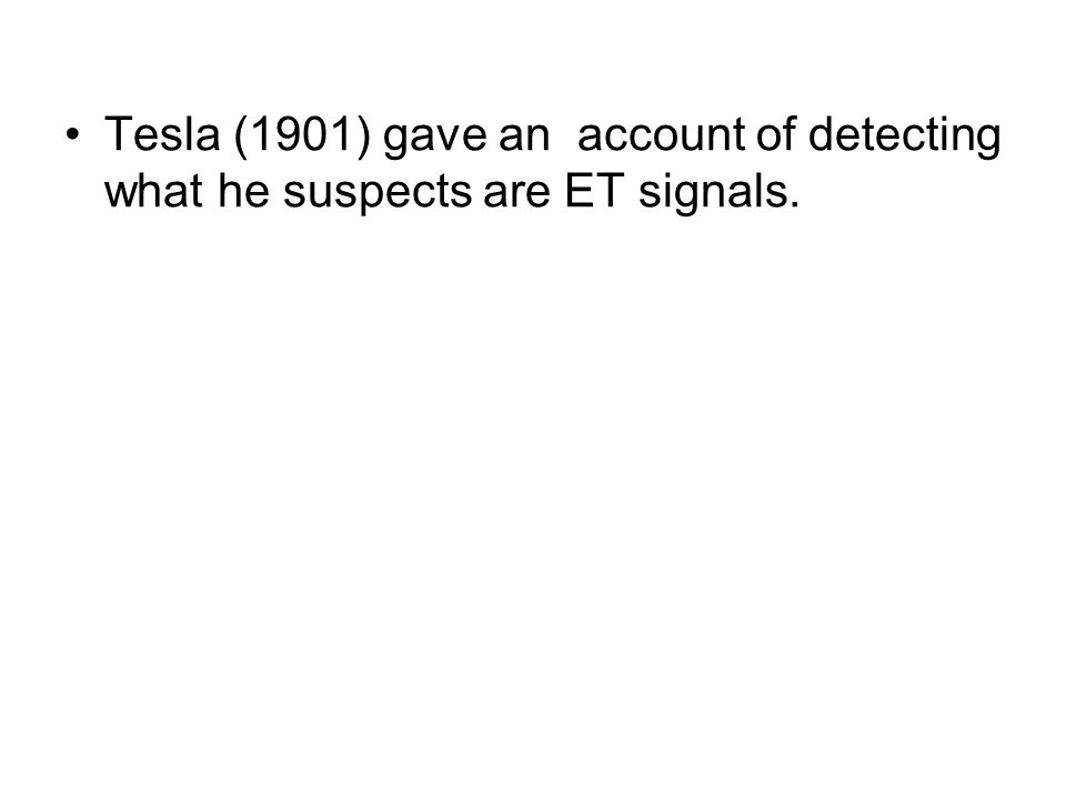 Tesla (1901) gave an account of detecting what he suspects are ET signals.