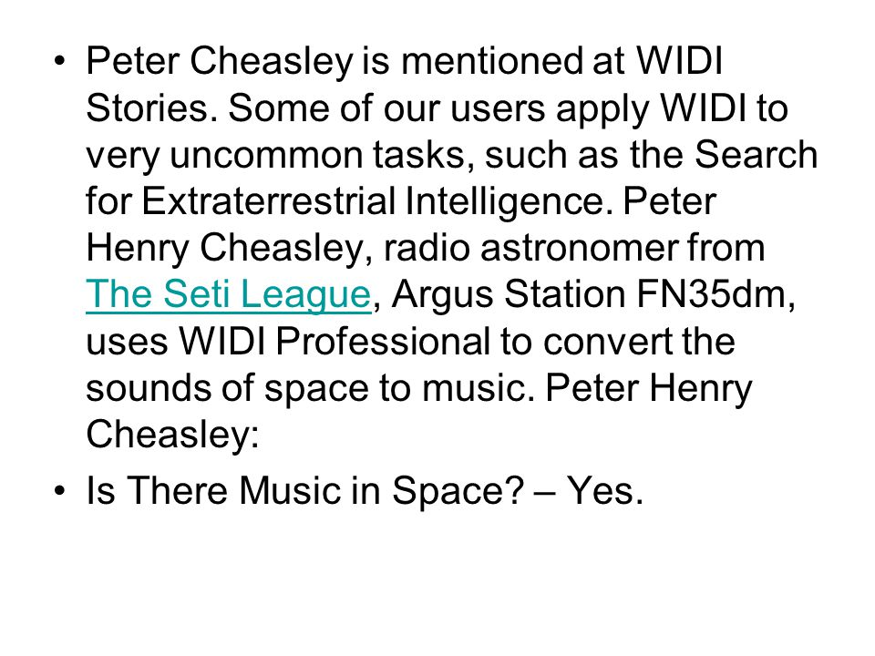 Peter Cheasley is mentioned at WIDI Stories. Some of our users apply WIDI to very uncommon tasks, such as the Search for Extraterrestrial Intelligence