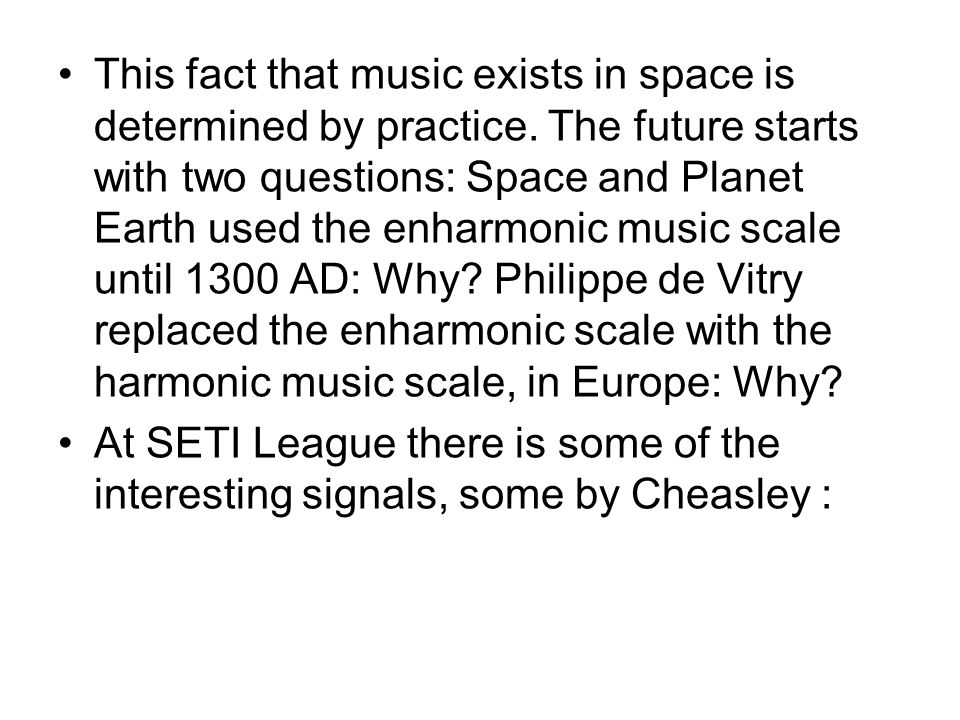 This fact that music exists in space is determined by practice. The future starts with two questions: Space and Planet Earth used the enharmonic music