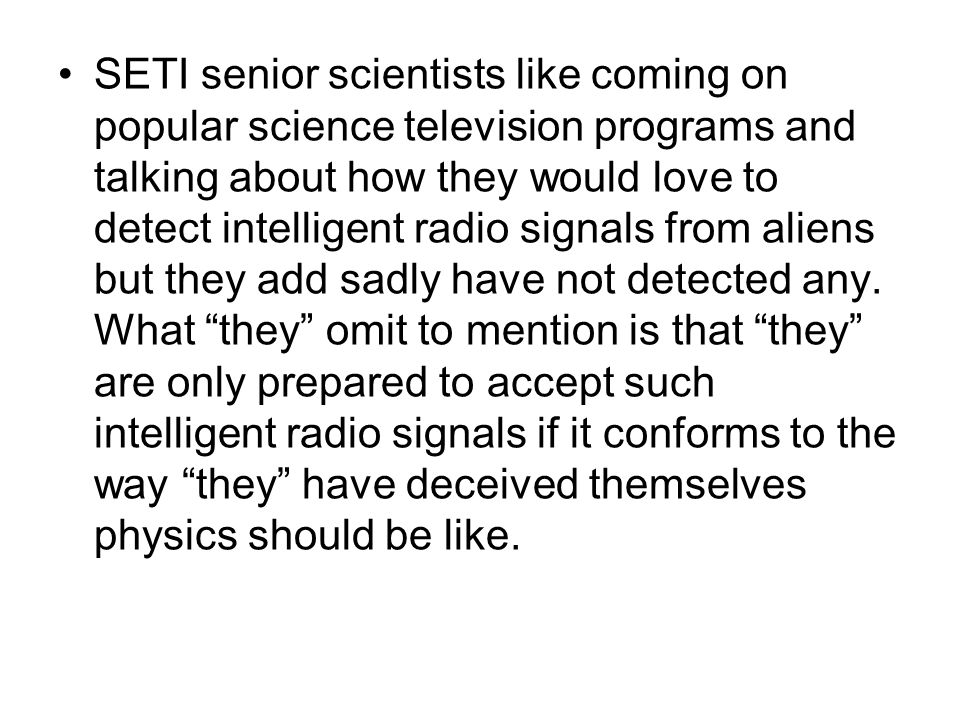 SETI senior scientists like coming on popular science television programs and talking about how they would love to detect intelligent radio signals fr