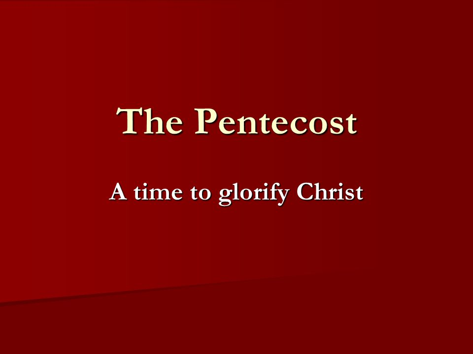 The Pentecost A time to glorify Christ
