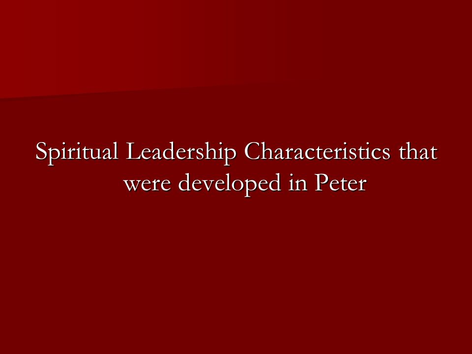 Spiritual Leadership Characteristics that were developed in Peter