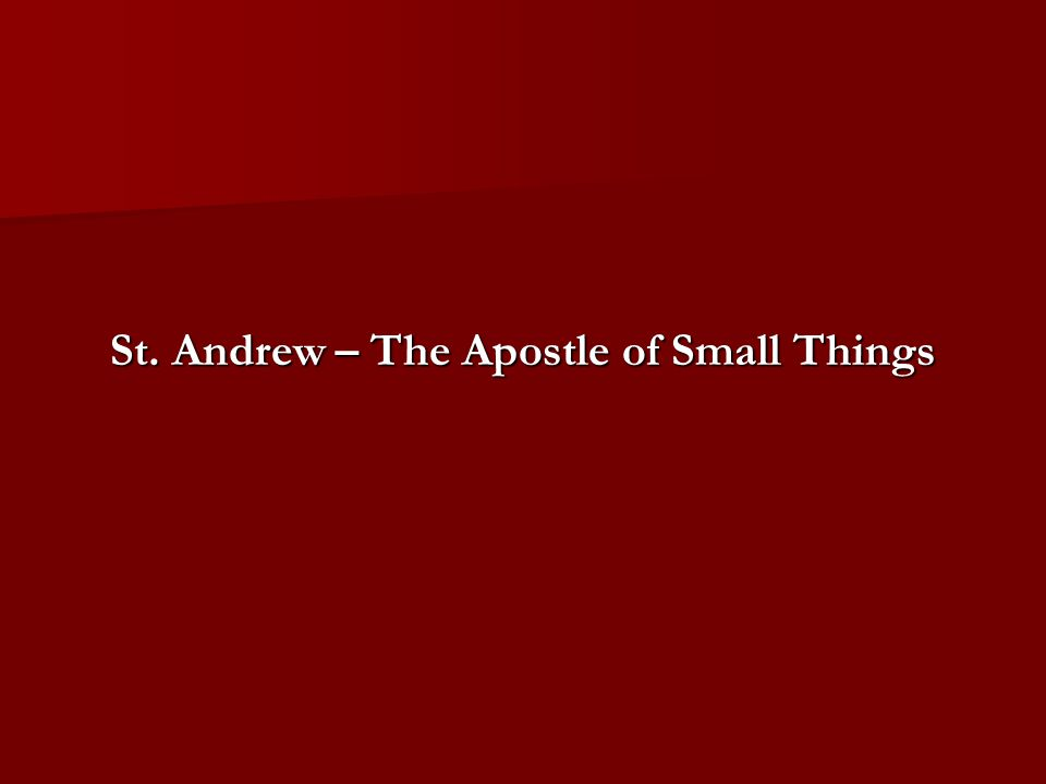 St. Andrew – The Apostle of Small Things